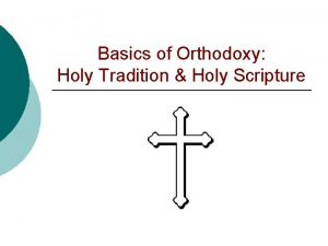 Basics of Orthodoxy Holy Tradition Holy Scripture Holy