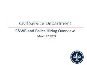 Civil Service Department SWB and Police Hiring Overview