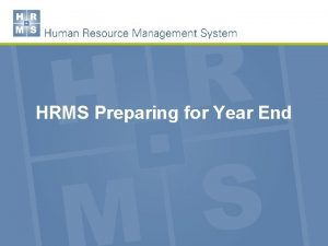 HRMS Preparing for Year End Learning Objectives Year