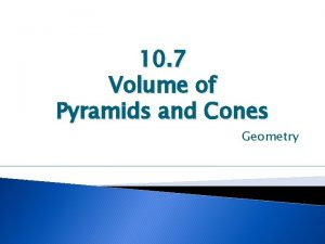 10 7 Volume of Pyramids and Cones Geometry