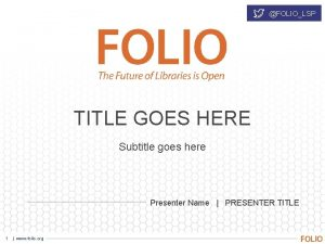 FOLIOLSP TITLE GOES HERE Subtitle goes here Presenter