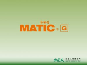 Outline Preface Characteristics of MATIC G Research and