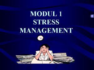 MODUL 1 STRESS MANAGEMENT WHAT IS STRESS Stress