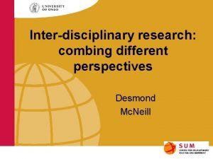 Interdisciplinary research combing different perspectives Desmond Mc Neill