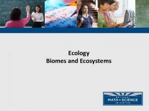 Ecology Biomes and Ecosystems Ecosystems Matter and Energy