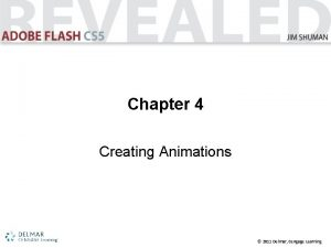 Chapter 4 Creating Animations 2011 Delmar Cengage Learning