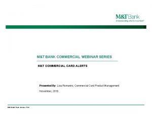 MT BANK COMMERCIAL WEBINAR SERIES MT COMMERCIAL CARD