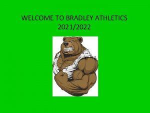 WELCOME TO BRADLEY ATHLETICS 20212022 ATHLETICS WHY IT