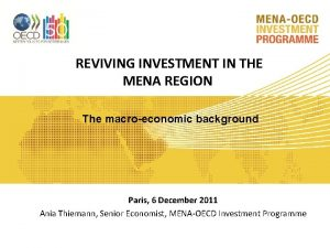 REVIVING INVESTMENT IN THE MENA REGION The macroeconomic