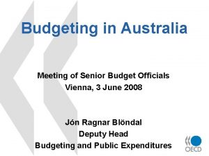 Budgeting in Australia Meeting of Senior Budget Officials
