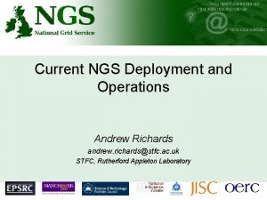 Current NGS Deployment and Operations Andrew Richards andrew