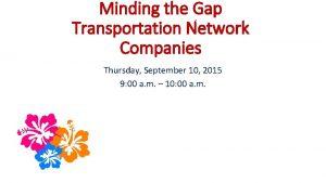 Minding the Gap Transportation Network Companies Thursday September