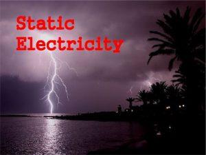 Static Electricity Static Electricity Static electricity is a