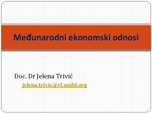Meunarodni ekonomski odnosi Doc Dr Jelena Trivi jelena