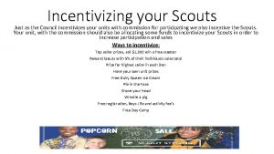 Incentivizing your Scouts Just as the Council incentivizes