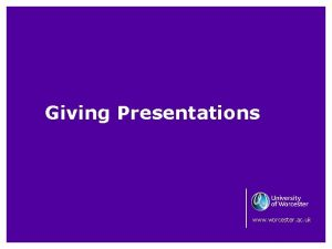 Giving Presentations www worcester ac uk Giving Presentations