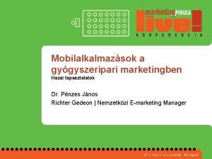 Mobilalkalmazsok a gygyszeripari marketingben Hazai tapasztalatok Dr Pnzes
