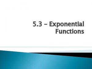 5 3 Exponential Functions 5 3 Exponential Functions