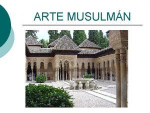 ARTE MUSULMN ARTE MUSULMN La religin islmica prohbe