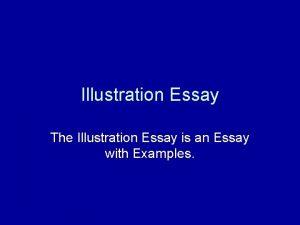 Illustration Essay The Illustration Essay is an Essay