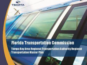 Florida Transportation Commission Tampa Bay Area Regional Transportation