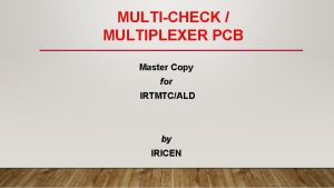 MULTICHECK MULTIPLEXER PCB Master Copy for IRTMTCALD by
