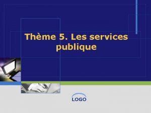 Thme 5 Les services publique LOGO Les soujts