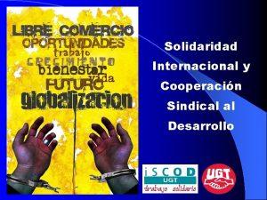 Solidaridad Internacional y Cooperacin Sindical al Desarrollo Introduccin