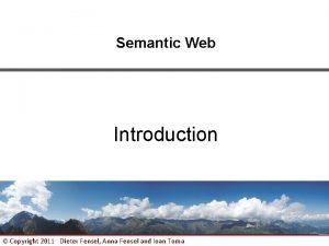 Semantic Web Introduction Copyright 2011 Dieter Fensel Anna