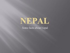 NEPAL Some facts about Nepal Where is Nepal