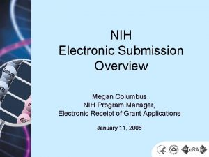 NIH Electronic Submission Overview Megan Columbus NIH Program