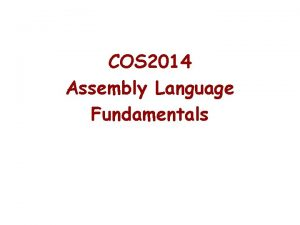 COS 2014 Assembly Language Fundamentals Assembly Language for