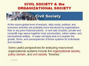CIVIL SOCIETY the ORGANIZATIONAL SOCIETY At the macroglobal