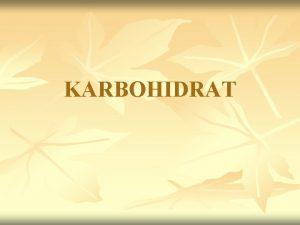 KARBOHIDRAT PENGERTIAN Karbohidrat berasal dari bahasa perancis Hydrate