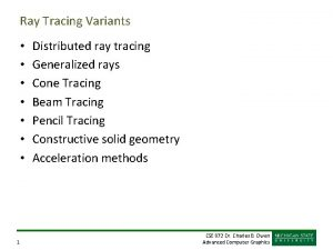Ray Tracing Variants 1 Distributed ray tracing Generalized