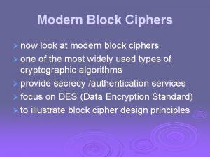 Modern Block Ciphers now look at modern block