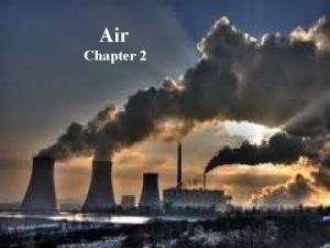 Air Chapter 2 Name five primary air pollutants