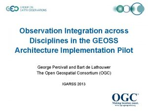 Observation Integration across Disciplines in the GEOSS Architecture