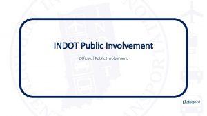 INDOT Public Involvement Office of Public Involvement INDOT