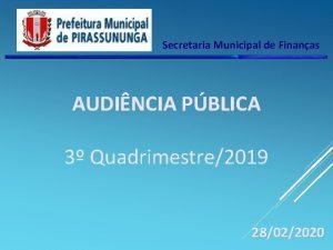 Secretaria Municipal de Finanas AUDINCIA PBLICA 3 Quadrimestre2019