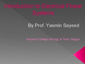 Introduction to Electrical Power Systems By Prof Yasmin