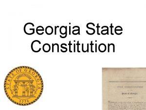 Georgia State Constitution Georgia State Constitution Georgia has