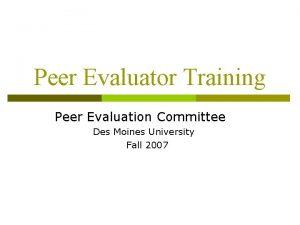 Peer Evaluator Training Peer Evaluation Committee Des Moines