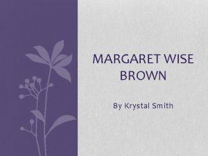 MARGARET WISE BROWN By Krystal Smith Margaret Wise
