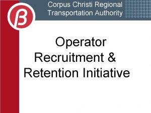 Corpus Christi Regional Transportation Authority Operator Recruitment Retention
