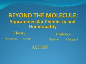 BEYOND THE MOLECULE Supramolecular Chemistry and Homeopathy Theory