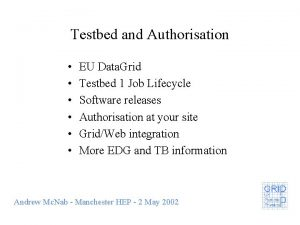 Testbed and Authorisation EU Data Grid Testbed 1