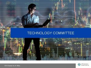 TECHNOLOGY COMMITTEE 1 TECHNOLOGY COMMITTEE Purpose Use technology