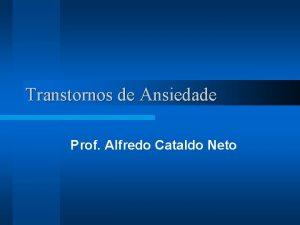 Transtornos de Ansiedade Prof Alfredo Cataldo Neto Panorama