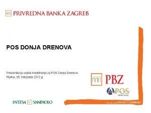 POS DONJA DRENOVA Prezentacija uvjeta kreditiranja za POS